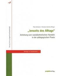 Jenseits des Alltags - Anleitung zum sozialästhetischen Handeln in der pädagogischen Praxis