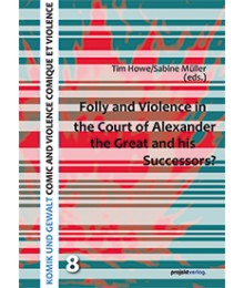 Folly and Violence in the Court of Alexander the Great  and his Successors?