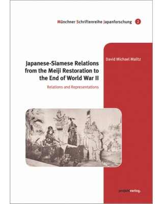 Japanese-Siamese Relations from the Meiji Restoration to the End of World War II