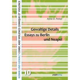 Gewaltige Details - Essays zu Berlin und Neapel