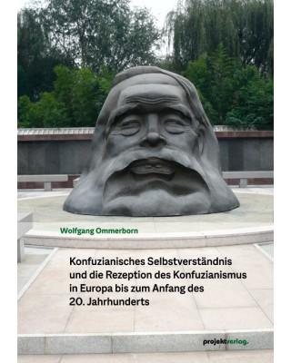 Konfuzianisches Selbstverständnis und die Rezeption des Konfuzianismus in Europa bis zum Anfang des 20. Jahrhunderts